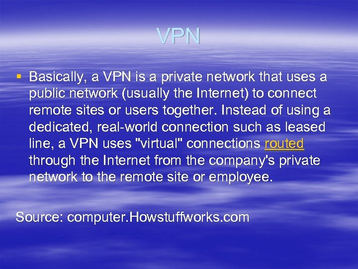 VPN § Basically, a VPN is a private network that uses a public network