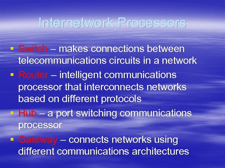 Internetwork Processors § Switch – makes connections between telecommunications circuits in a network §