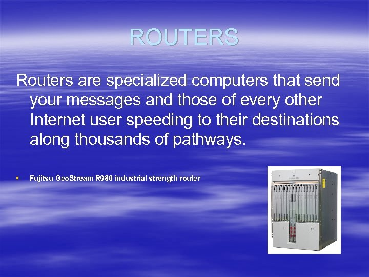 ROUTERS Routers are specialized computers that send your messages and those of every other