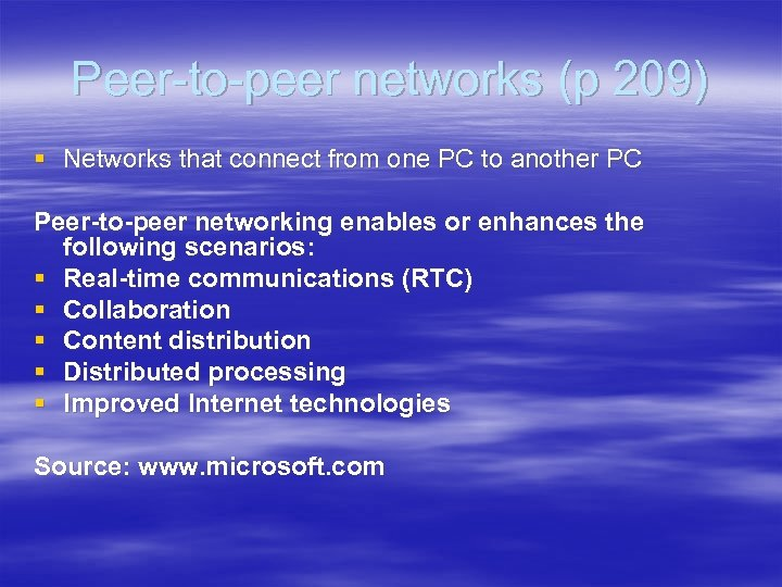 Peer-to-peer networks (p 209) § Networks that connect from one PC to another PC