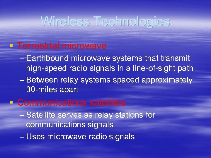 Wireless Technologies § Terrestrial microwave – Earthbound microwave systems that transmit high-speed radio signals