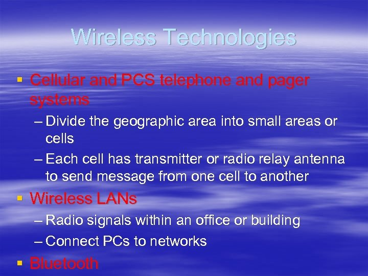 Wireless Technologies § Cellular and PCS telephone and pager systems – Divide the geographic