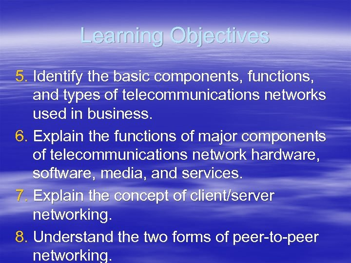 Learning Objectives 5. Identify the basic components, functions, and types of telecommunications networks used