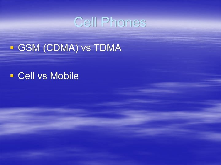 Cell Phones § GSM (CDMA) vs TDMA § Cell vs Mobile