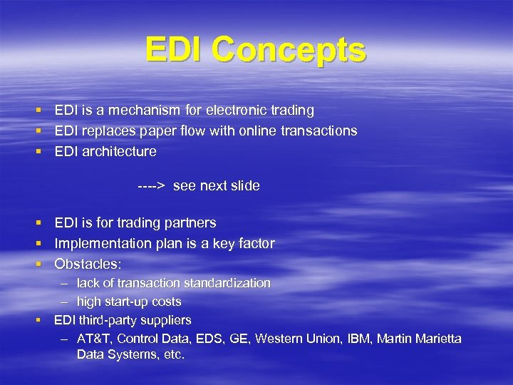 EDI Concepts § EDI is a mechanism for electronic trading § EDI replaces paper