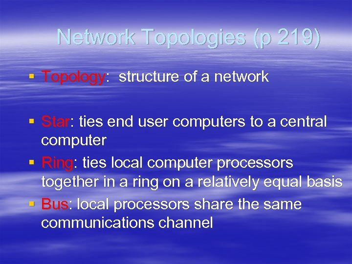 Network Topologies (p 219) § Topology: structure of a network § Star: ties end