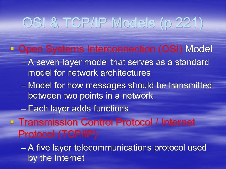 OSI & TCP/IP Models (p 221) § Open Systems Interconnection (OSI) Model – A