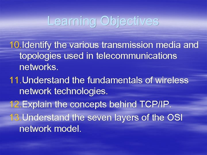 Learning Objectives 10. Identify the various transmission media and topologies used in telecommunications networks.