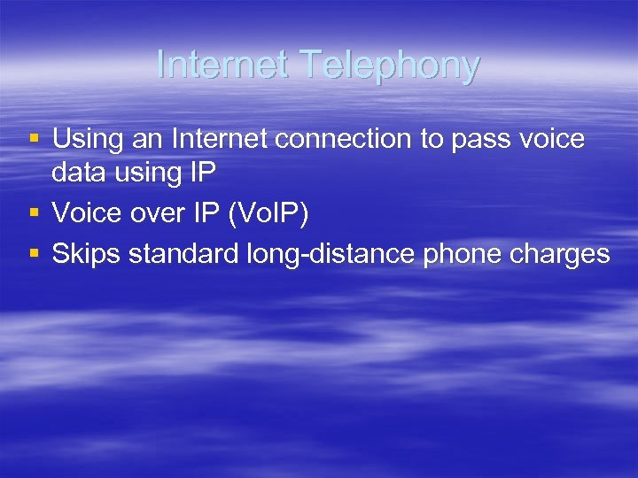 Internet Telephony § Using an Internet connection to pass voice data using IP §