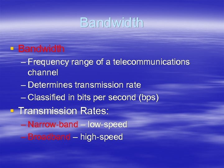 Bandwidth § Bandwidth – Frequency range of a telecommunications channel – Determines transmission rate