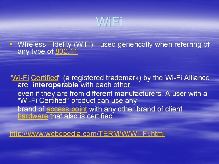 Wi. Fi § WIreless FIdelity (Wi. Fi)-- used generically when referring of any type