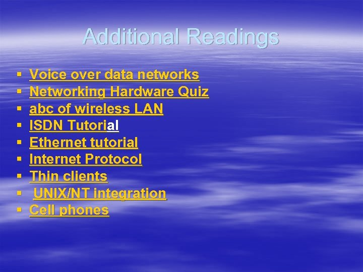 Additional Readings § § § § § Voice over data networks Networking Hardware Quiz