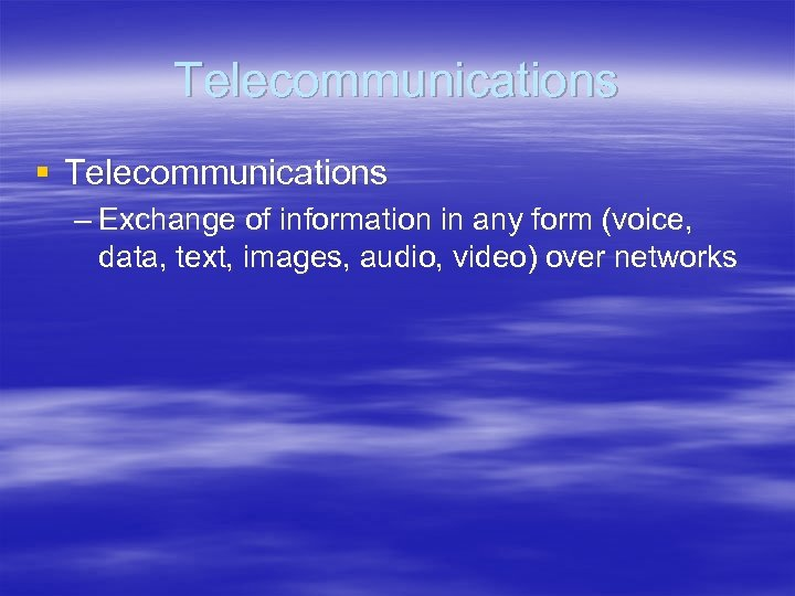 Telecommunications § Telecommunications – Exchange of information in any form (voice, data, text, images,