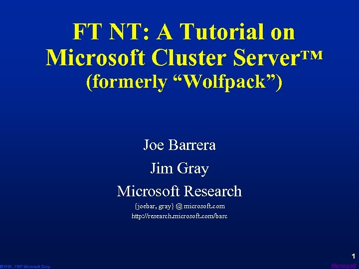FT NT: A Tutorial on Microsoft Cluster Server™ © 1996, 1997 Microsoft Corp. (formerly