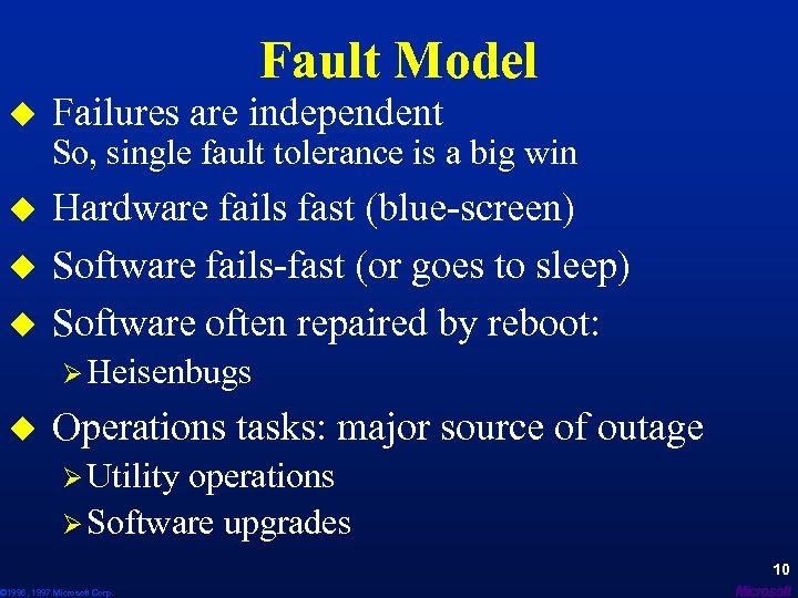 Fault Model u Failures are independent So, single fault tolerance is a big win