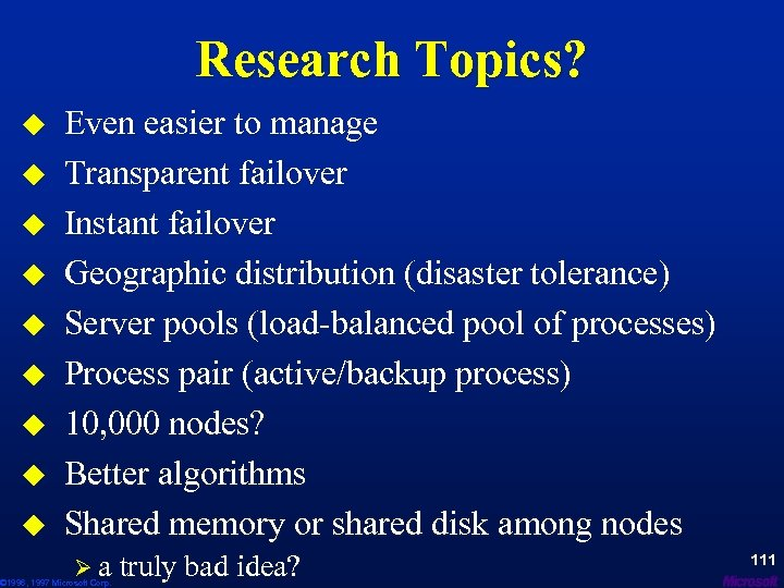 Research Topics? u u u u u Even easier to manage Transparent failover Instant