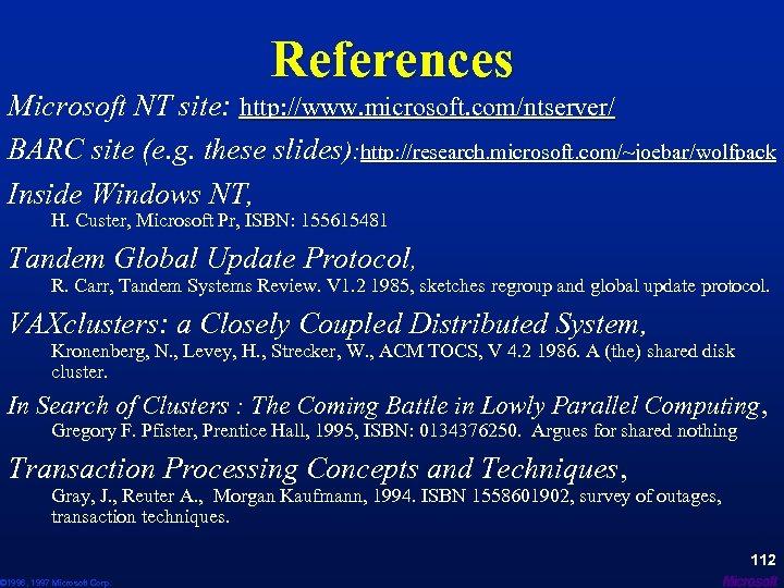 References Microsoft NT site: http: //www. microsoft. com/ntserver/ BARC site (e. g. these slides):