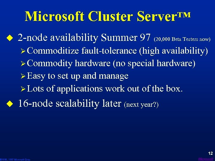 Microsoft Cluster Server™ u 2 -node availability Summer 97 (20, 000 Beta Testers now)