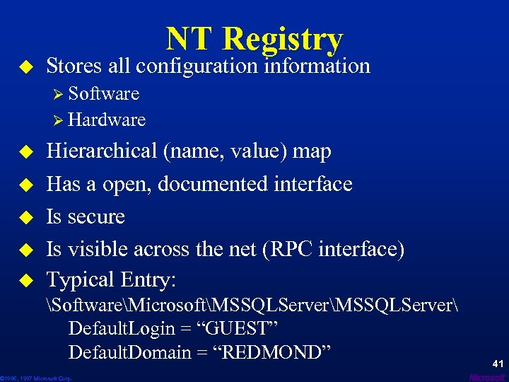 u NT Registry Stores all configuration information Ø Software Ø Hardware u u u