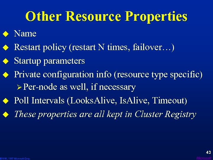 Other Resource Properties u u u Name Restart policy (restart N times, failover…) Startup
