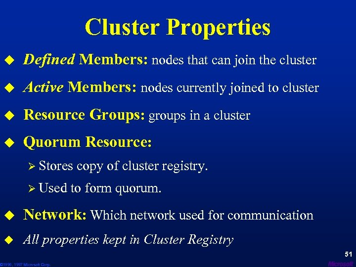Cluster Properties u Defined Members: nodes that can join the cluster u Active Members:
