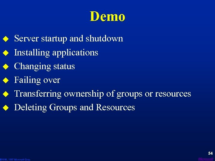 Demo u u u Server startup and shutdown Installing applications Changing status Failing over