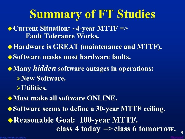 Summary of FT Studies u Current Situation: ~4 -year MTTF => Fault Tolerance Works.