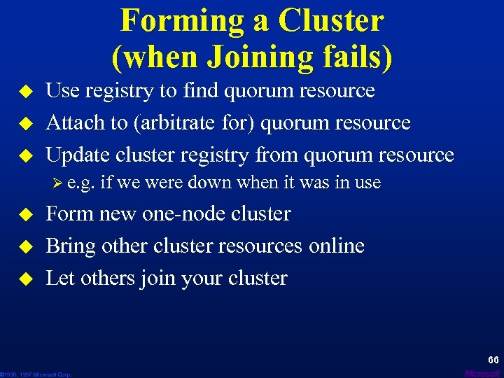 Forming a Cluster (when Joining fails) u u u Use registry to find quorum