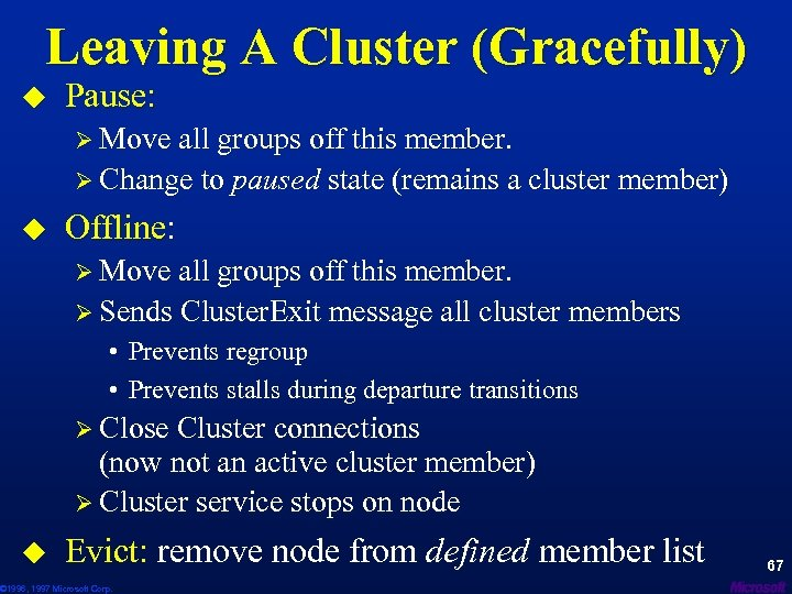 Leaving A Cluster (Gracefully) u Pause: Ø Move all groups off this member. Ø