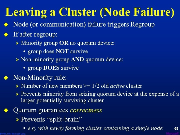 Leaving a Cluster (Node Failure) u u Node (or communication) failure triggers Regroup If