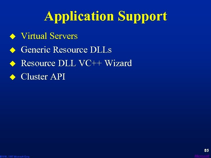 Application Support u u Virtual Servers Generic Resource DLLs Resource DLL VC++ Wizard Cluster