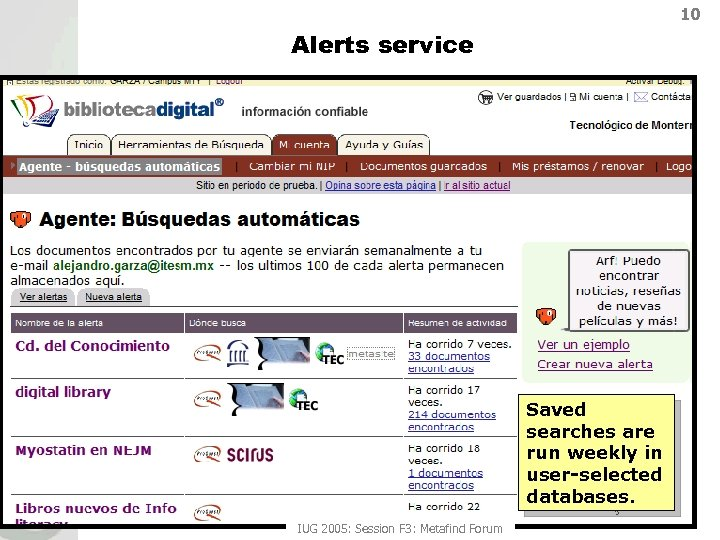 10 Alerts service Saved searches are run weekly in user-selected databases. IUG 2005: Session