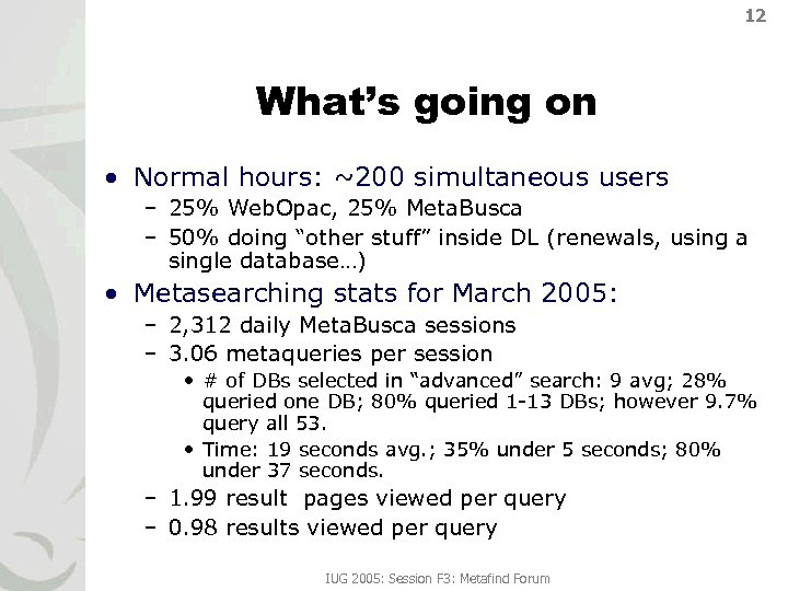 12 What's going on • Normal hours: ~200 simultaneous users – 25% Web. Opac,
