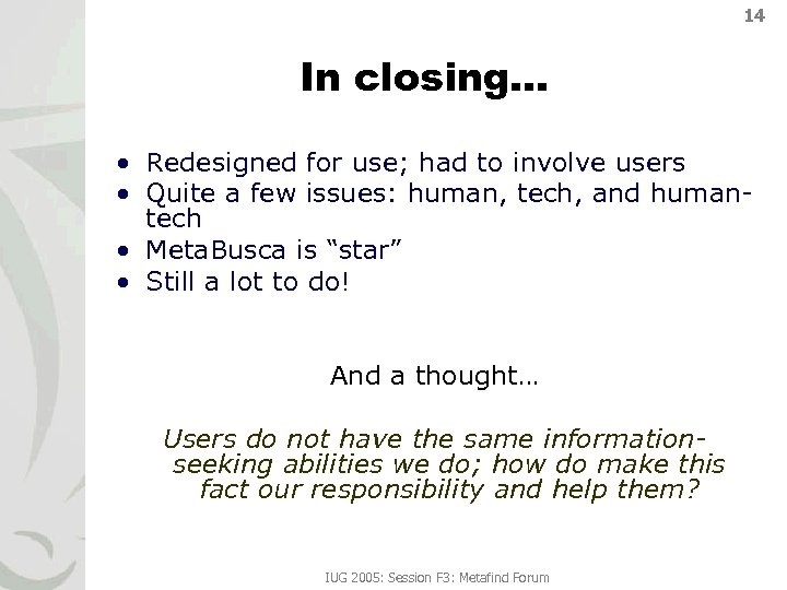 14 In closing… • Redesigned for use; had to involve users • Quite a