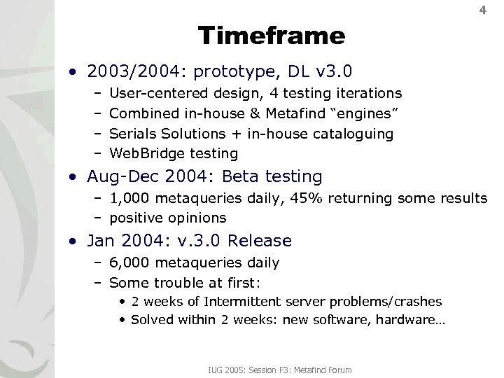 4 Timeframe • 2003/2004: prototype, DL v 3. 0 – – User-centered design, 4