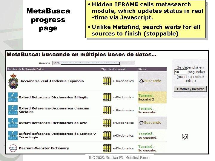 Meta. Busca progress page 6 • Hidden IFRAME calls metasearch module, which updates status