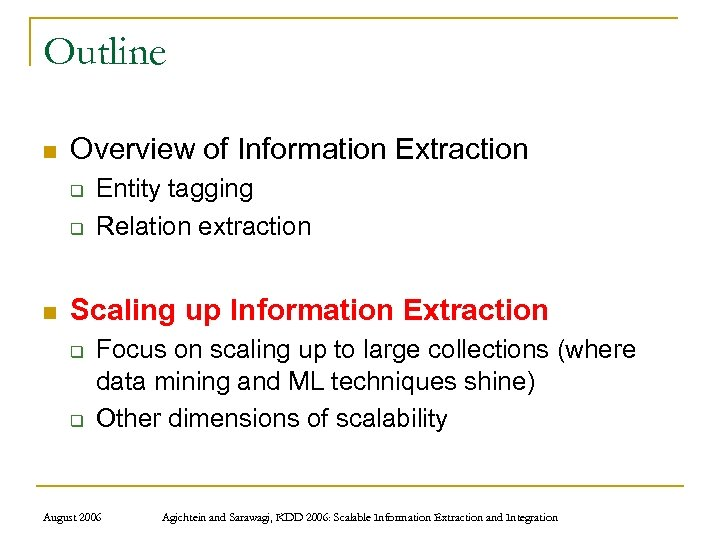 Outline n Overview of Information Extraction q q n Entity tagging Relation extraction Scaling