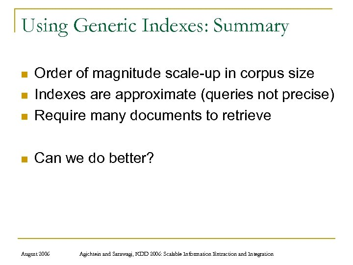 Using Generic Indexes: Summary n Order of magnitude scale-up in corpus size Indexes are