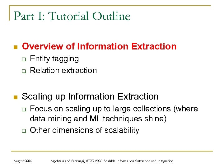 Part I: Tutorial Outline n Overview of Information Extraction q q n Entity tagging