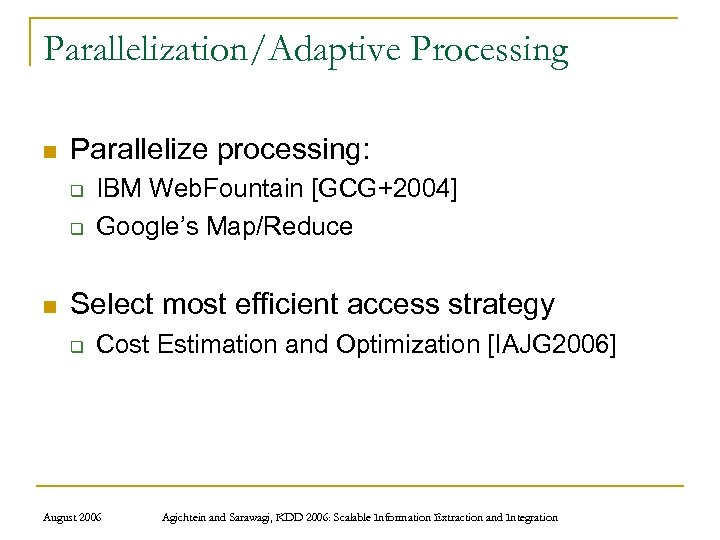 Parallelization/Adaptive Processing n Parallelize processing: q q n IBM Web. Fountain [GCG+2004] Google's Map/Reduce