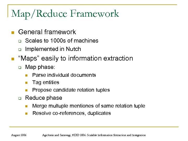 Map/Reduce Framework n General framework q q n Scales to 1000 s of machines