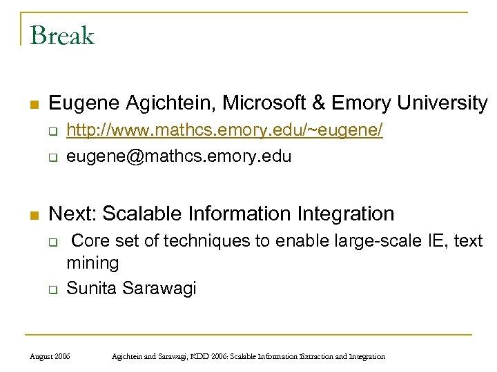 Break n Eugene Agichtein, Microsoft & Emory University q q n http: //www. mathcs.