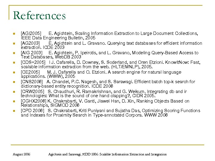 References n n n n n [AGI 2005] E. Agichtein, Scaling Information Extraction to