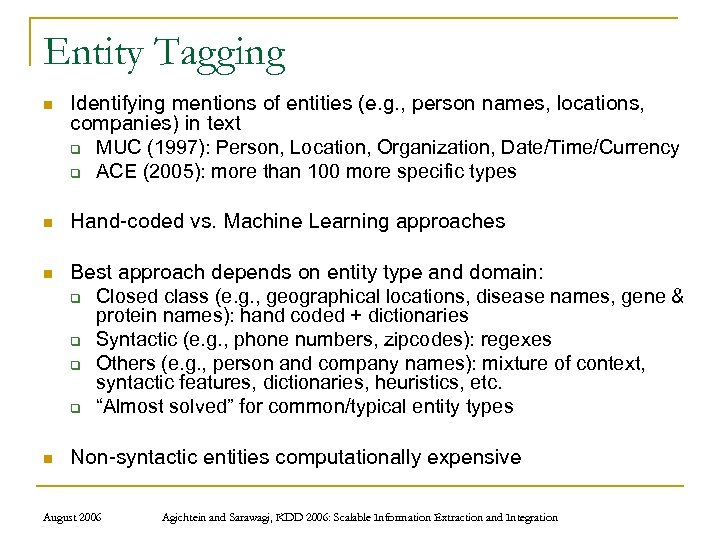Entity Tagging n Identifying mentions of entities (e. g. , person names, locations, companies)