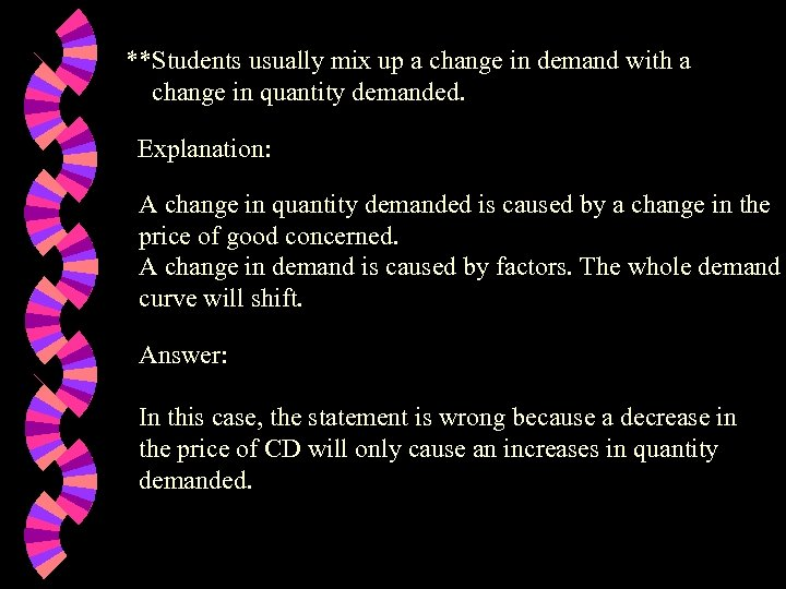 **Students usually mix up a change in demand with a change in quantity demanded.
