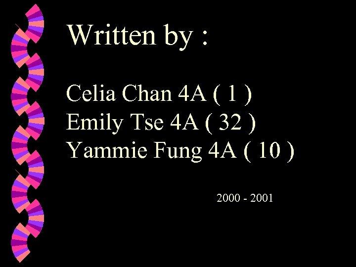 Written by : Celia Chan 4 A ( 1 ) Emily Tse 4 A