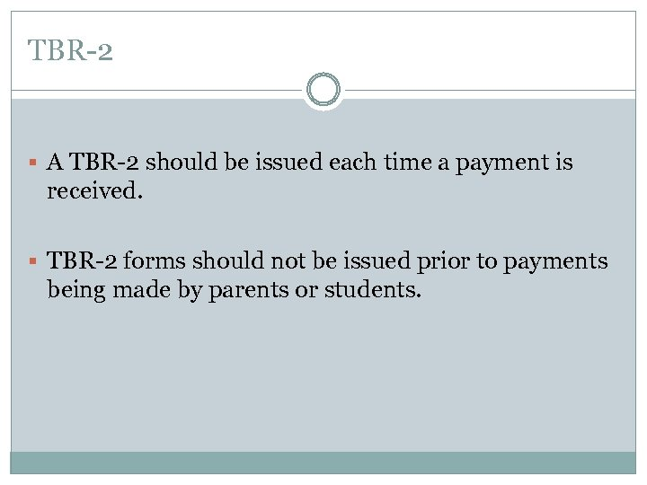 TBR-2 § A TBR-2 should be issued each time a payment is received. §