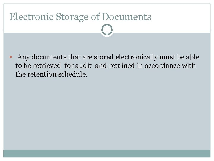 Electronic Storage of Documents § Any documents that are stored electronically must be able