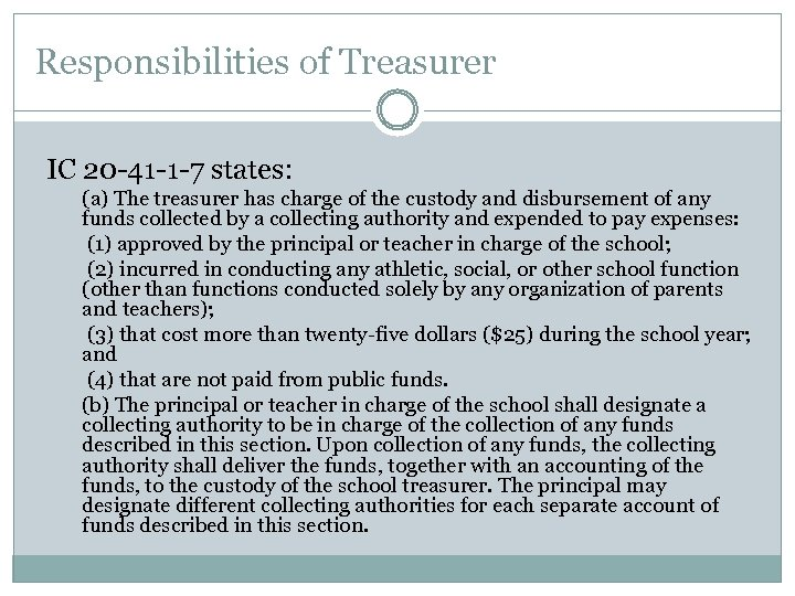 Responsibilities of Treasurer IC 20 -41 -1 -7 states: (a) The treasurer has charge