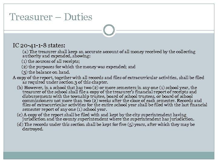 Treasurer – Duties IC 20 -41 -1 -8 states: (a) The treasurer shall keep